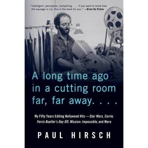 A Long Time Ago in a Cutting Room Far, Far Away - by  Paul Hirsch (Hardcover) - image 1 of 1