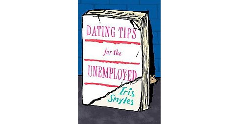 Dating Tips for the Unemployed (Paperback) (Iris Smyles) - image 1 of 1