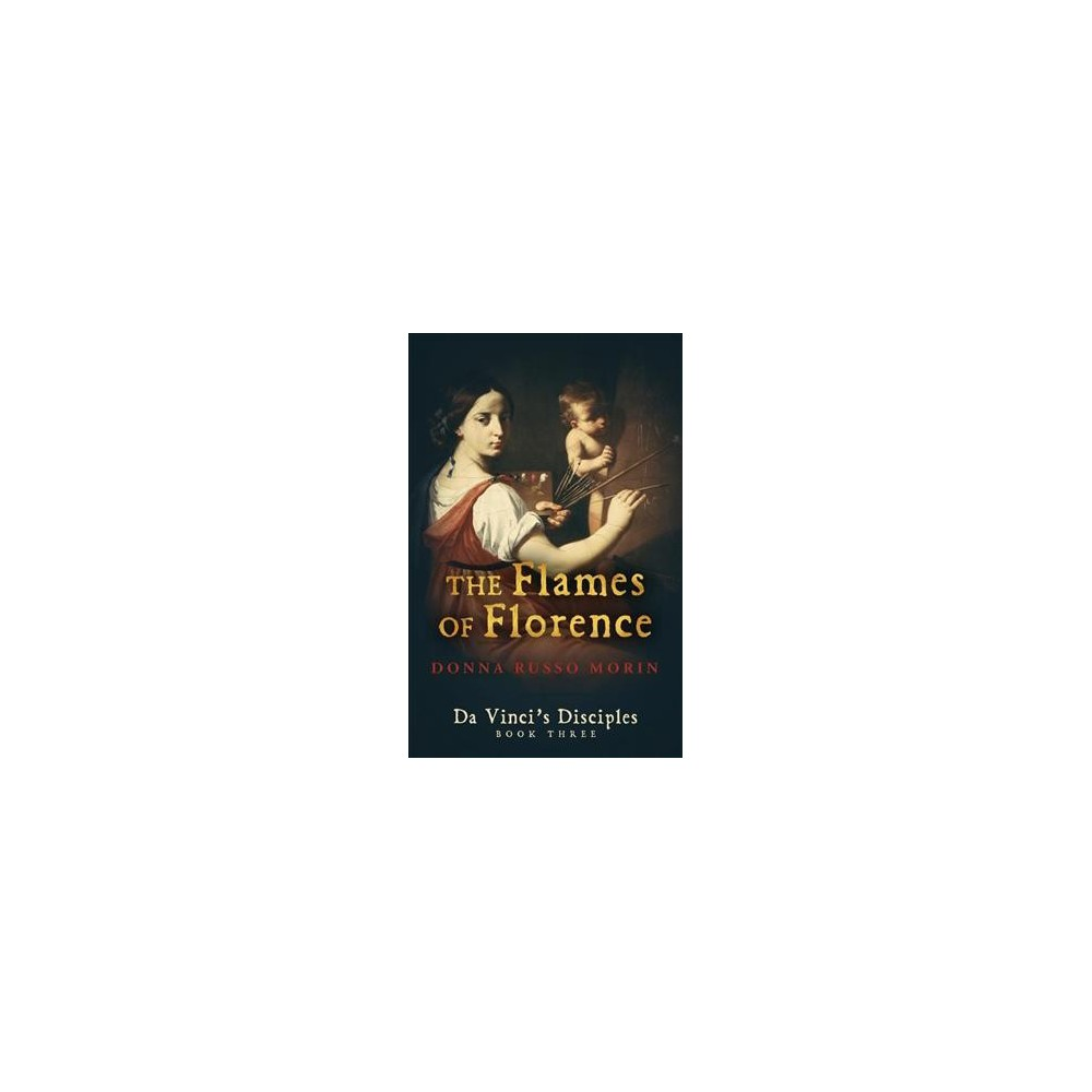 Flames of Florence - (Da Vinci's Disciples) by Donna Russo Morin (Paperback)