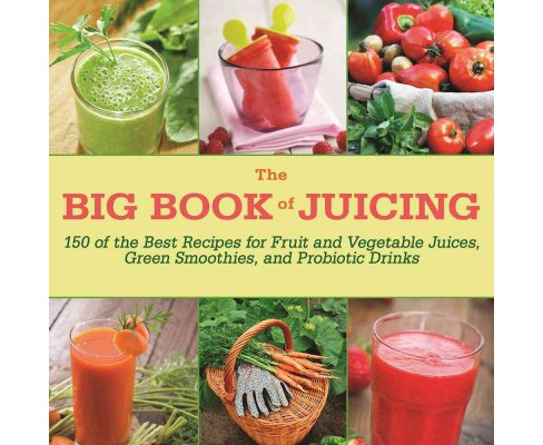 Big Book of Juicing : More Than 150 Delicious Recipes for Fruit and Vegetable Juices, Green Smoothies, - image 1 of 1