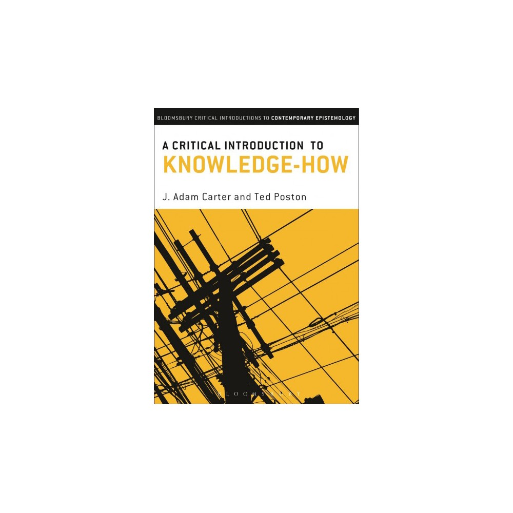 Critical Introduction to Knowledge-How - by J. Adam Carter & Ted Poston (Hardcover)