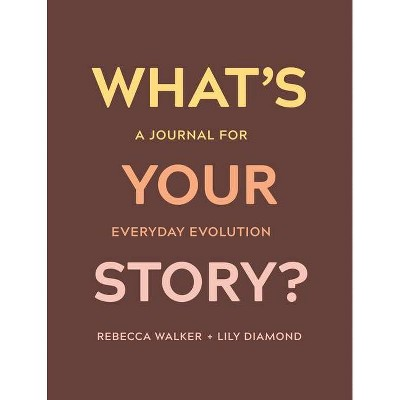 What's Your Story? - by Rebecca Walker & Lily Diamond (Paperback)