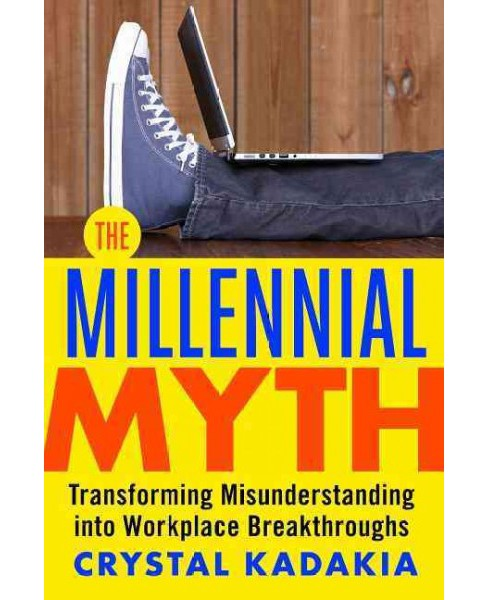 Millennial Myth : Transforming Misunderstanding into Workplace Breakthroughs (Paperback) (Crystal - image 1 of 1