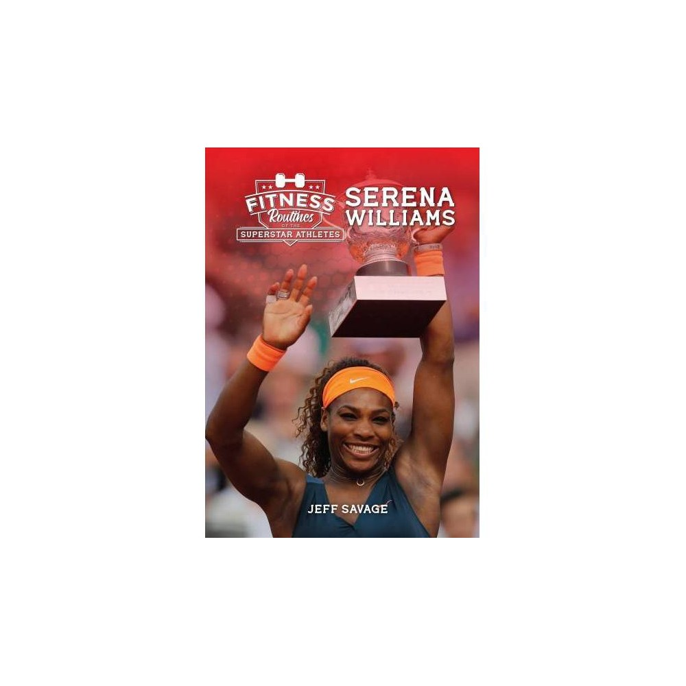 Fitness Routines of Serena Williams - by Jeff Savage (Hardcover)