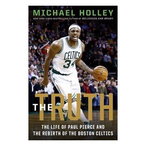 cd108e130fc Truth   The Life Of Paul Pierce And The Rebirth Of The Boston Celtics - By  Michael Holley (Hardcover)   Target