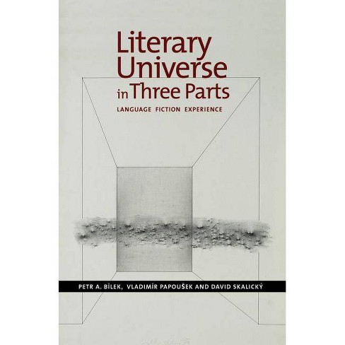 Literary Universe in Three Parts - by  Petr A Bilek & Vladimir Papousek & David Skalicky (Hardcover) - image 1 of 1