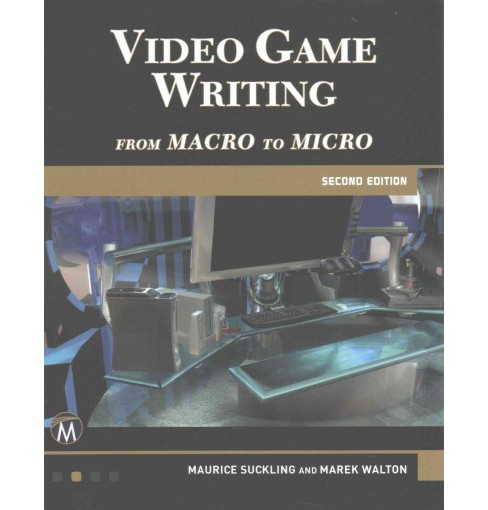 Video Game Writing : From Macro to Micro (Paperback) (Maurice Suckling & Marek Walton) - image 1 of 1