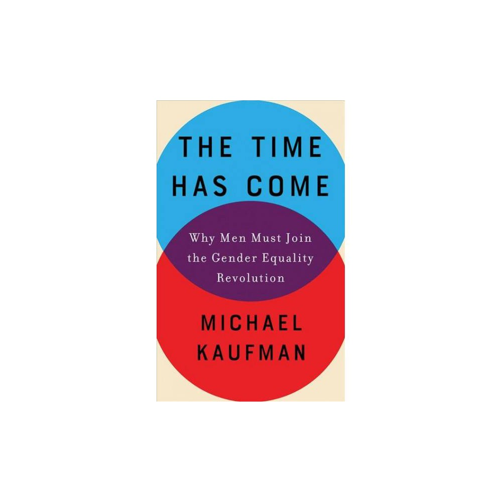 Time Has Come : Why Men Must Join the Gender Equality Revolution - Unabridged by Michael Kaufman