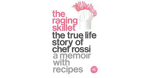 Raging Skillet : The True Life Story of Chef Rossi (Paperback) - image 1 of 1