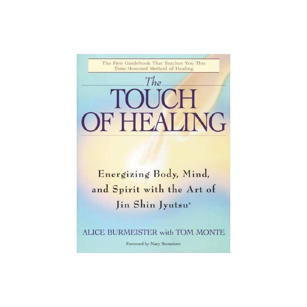 The Touch Of Healing By Alice Burmeister Tom Monte Paperback