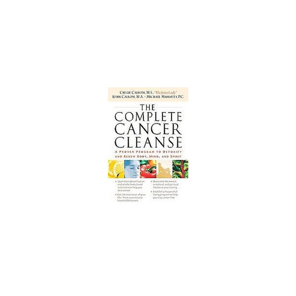 Complete Cancer Cleanse : A Proven Program to Detoxify and Renew Body, Mind, and Spirit (Paperback)