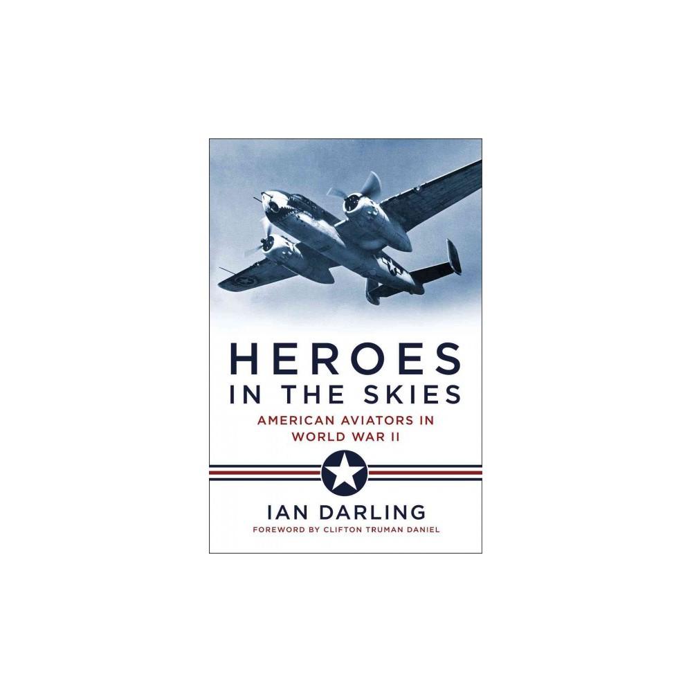 Heroes in the Skies : American Aviators in World War II (Hardcover) (Ian Darling)
