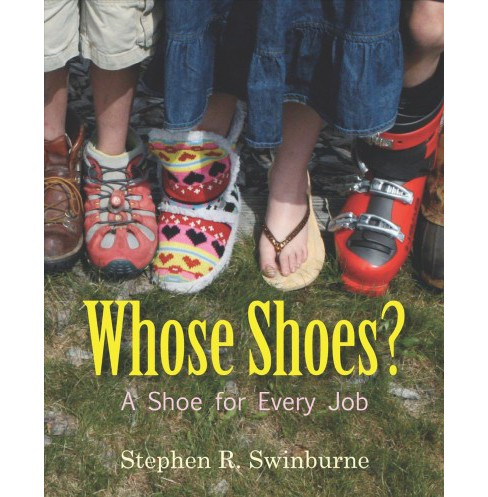 Whose Shoes? : A Shoe for Every Job (Hardcover) (Stephen R. Swinburne) - image 1 of 1