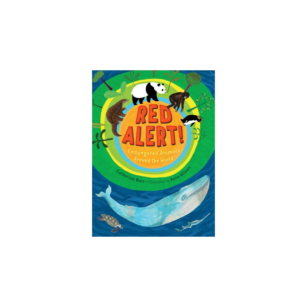 Red Alert! : Endangered Animals Around the World - by Catherine Barr (School And Library)