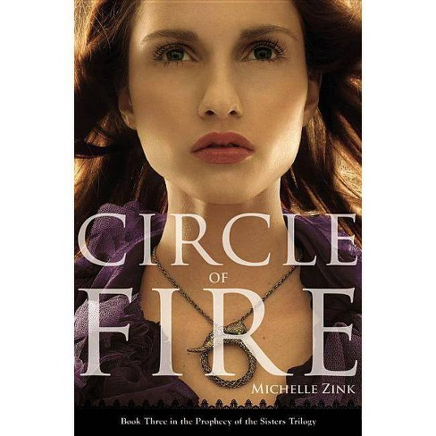 Circle of Fire - (Prophecy of the Sisters Trilogy (Paperback)) by  Michelle Zink (Paperback) - image 1 of 1