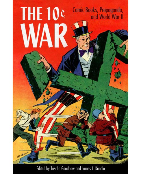 10 Cent War : Comic Books, Propaganda, and World War II (Hardcover) - image 1 of 1