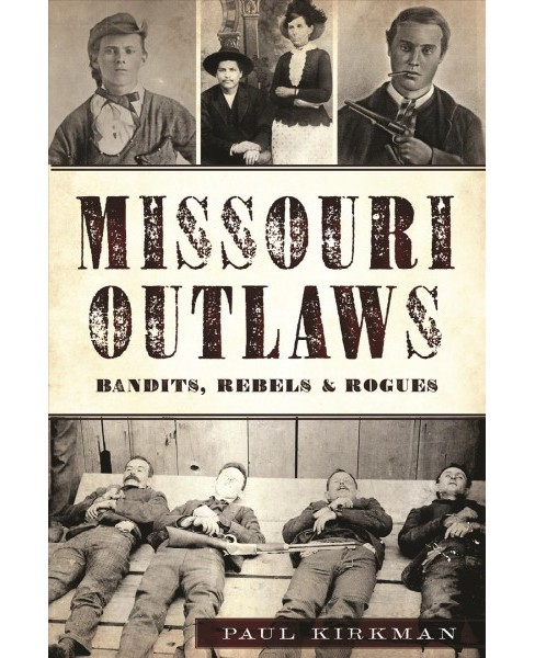 Missouri Outlaws : Bandits, Rebels & Rogues -  by Paul Kirkman (Paperback) - image 1 of 1