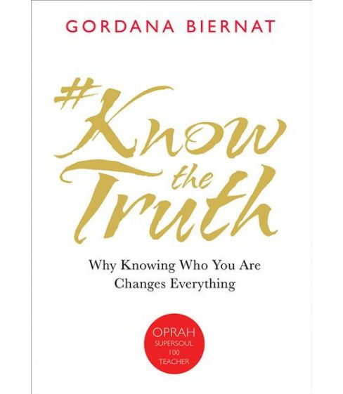 #Knowthetruth : Why Knowing Who You Are Changes Everything -  by Gordana Biernat (Paperback) - image 1 of 1