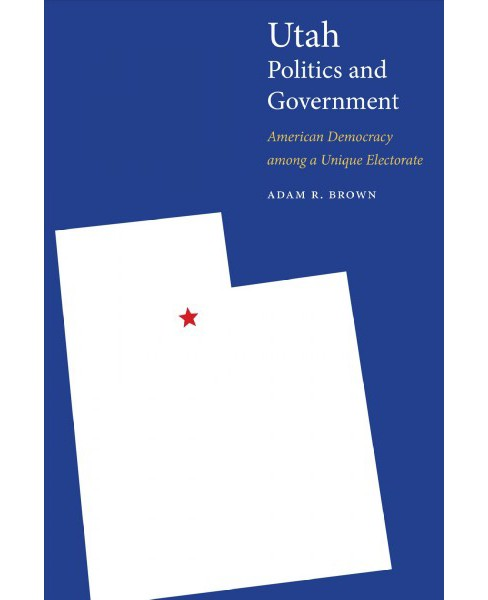 Utah Politics and Government : American Democracy Among a Unique Electorate -  (Paperback) - image 1 of 1