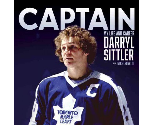 Captain : My Life and Career (Hardcover) (Darryl Sittler) - image 1 of 1