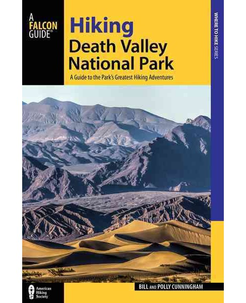 Hiking Death Valley National Park : A Guide to the Park's Greatest Hiking Adventures (Paperback) (Bill - image 1 of 1