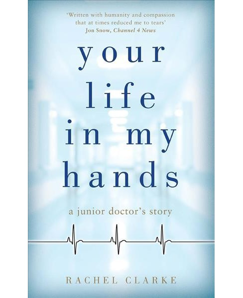 Your life in my hands : A junior doctor's story (Hardcover) (Rachel Clarke) - image 1 of 1