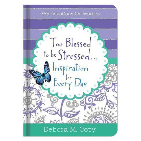 Too Blessed to Be Stressed. . .Inspiration for Every Day - by  Debora M Coty (Hardcover) - image 1 of 1