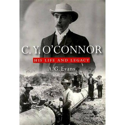 C.Y. O'Connor - (His Life and Legacy) by  A G Evans (Paperback)