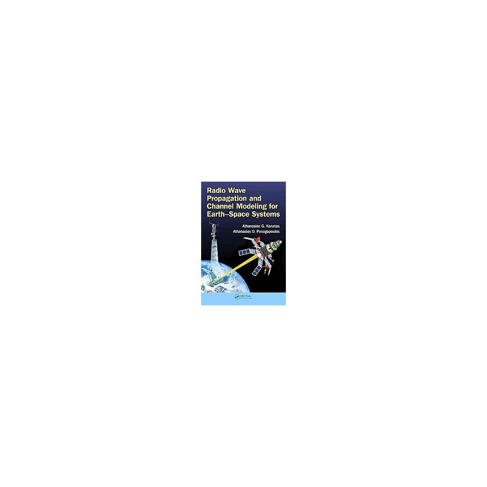 Radio Wave Propagation and Channel Modeling for Earth–space Systems (Hardcover) (Athanasios G.