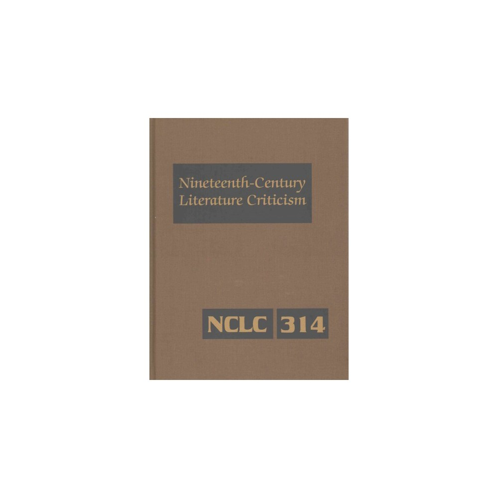 Nineteenth-Century Literature Criticism : Criticism of the Works of Novelists, Philosophers, and Other