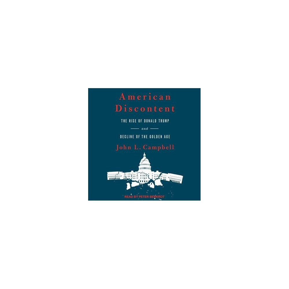 American Discontent : The Rise of Donald Trump and Decline of the Golden Age - Unabridged (CD/Spoken