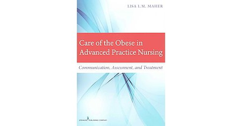 Care of the Obese in Advanced Practice Nursing : Communication, Assessment, and Treatment (Paperback) - image 1 of 1