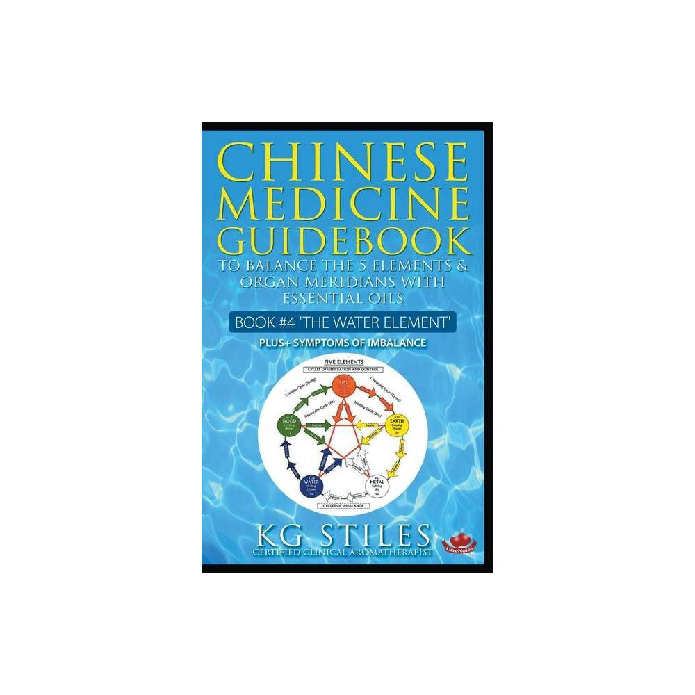 Chinese Medicine Guidebook Essential Oils To Balance The Water Element Organ Meridians By Kg Stiles Paperback