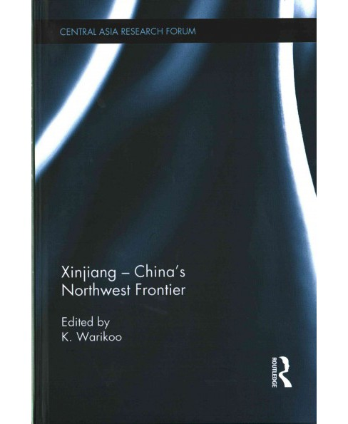 Xinjiang - China's Northwest Frontier (Hardcover) - image 1 of 1