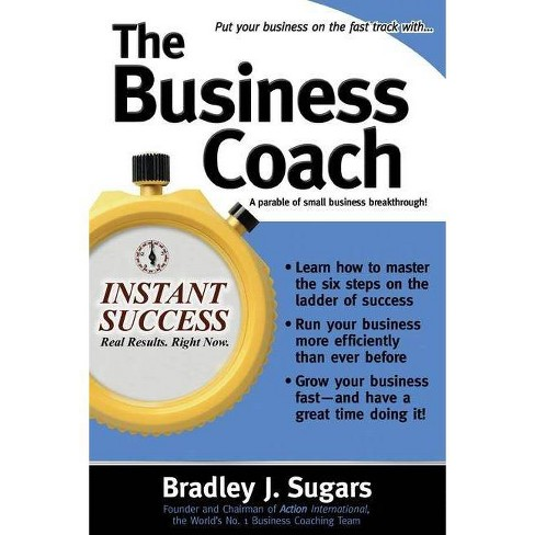 The Business Coach - (Instant Success) by  Bradley J Sugars & Brad Sugars (Paperback) - image 1 of 1