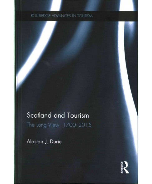 Scotland and Tourism : The Long View, 1700–2015 (Hardcover) (Alastair Durie) - image 1 of 1