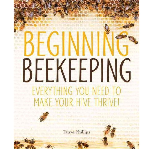 Beginning Beekeeping : Everything You Need to Make Your Hive Thrive! (Paperback) (Tanya Phillips) - image 1 of 1