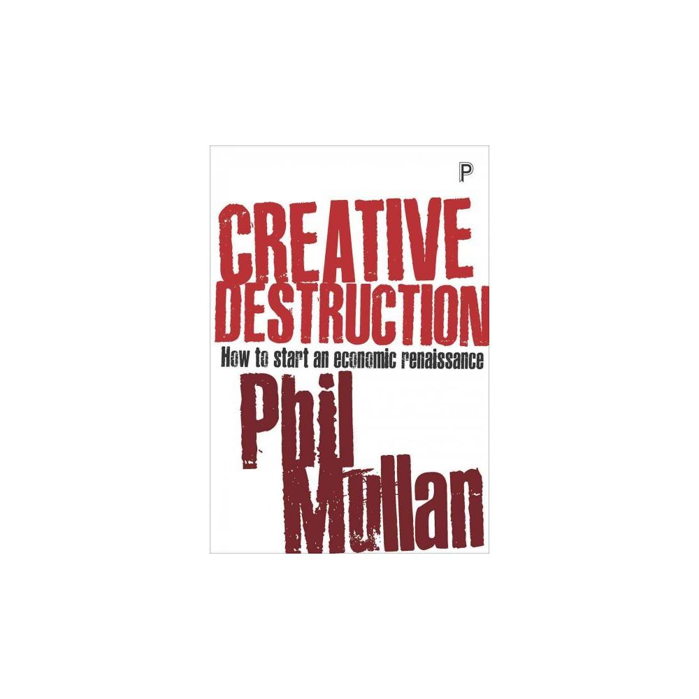 Creative Destruction : How to Start an Economic Renaissance (Paperback) (Phil Mullan)