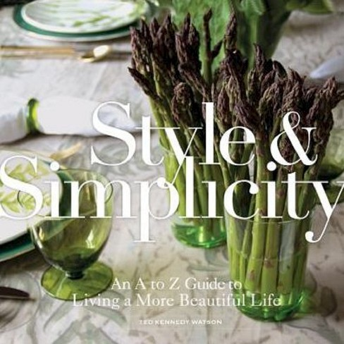 Style & Simplicity: An A to Z Guide to Living a More Beautiful Life (Hardcover) - image 1 of 1