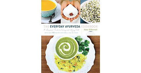 Everyday Ayurveda Cookbook : A Seasonal Guide to Eating and Living Well (Paperback) (Kate O'Donnell) - image 1 of 1