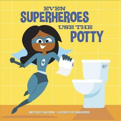 Even Superheroes Use the Potty - by  Sara Crow (Board Book)