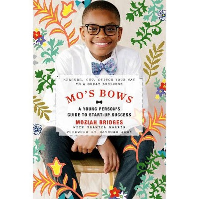 Mo's Bows: A Young Person's Guide to Start-Up Success - by  Moziah Bridges & Tramica Morris (Paperback)