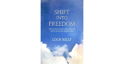 Shift into Freedom : The Science and Practice of Open-Hearted Awareness (Paperback) (Loch Kelly) - image 1 of 1