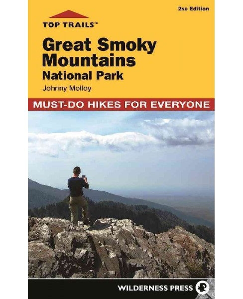 Top Trails Great Smoky Mountains National Park : 50 Must-do Hikes for Everyone (Paperback) (Johnny - image 1 of 1