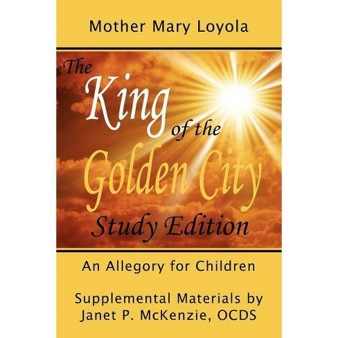 The King of the Golden City, an Allegory for Children - by  Mother Mary Loyola (Paperback) - image 1 of 1