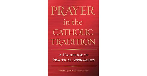 Prayer in the Catholic Tradition : A Handbook of Practical Approaches (Hardcover) - image 1 of 1