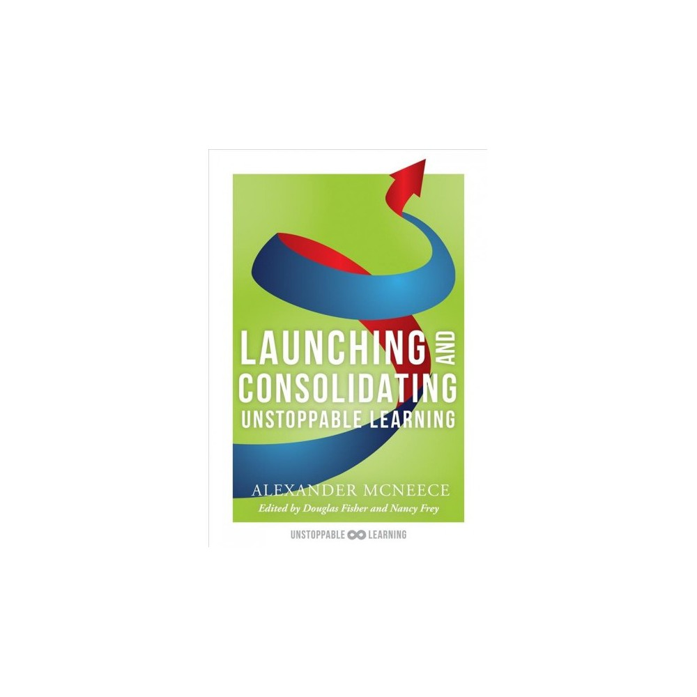 Launching and Consolidating Unstoppable Learning - by Alexander Mcneece (Paperback)