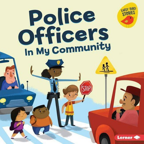 Police Officers in My Community - (Meet a Community Helper (Early Bird Stories (TM))) (Hardcover) - image 1 of 1