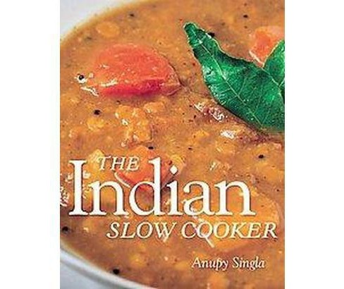 Indian Slow Cooker : 50 Healthy, Easy, Authentic Recipes (Paperback) (Anupy Singla) - image 1 of 1