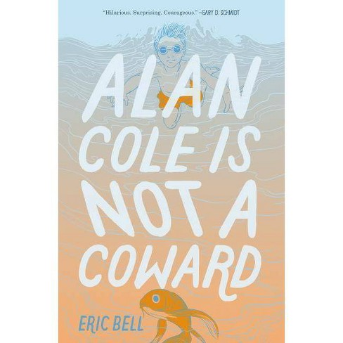 Alan Cole Is Not a Coward - by  Eric Bell (Paperback) - image 1 of 1